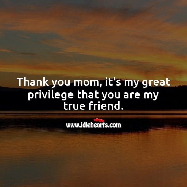 Thank you mom, it's my great privilege that you are my true friend. Thank You Quotes Image