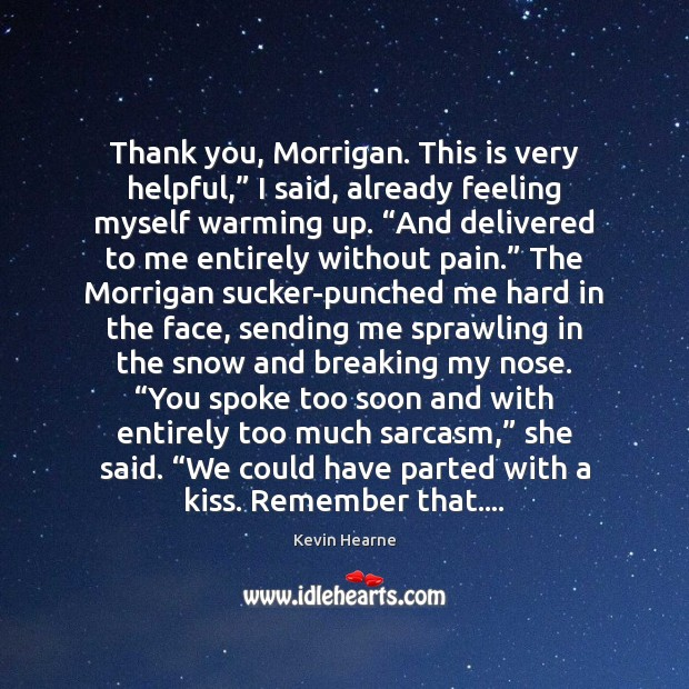 """Thank you, Morrigan. This is very helpful,"""" I said, already feeling myself Kevin Hearne Picture Quote"""