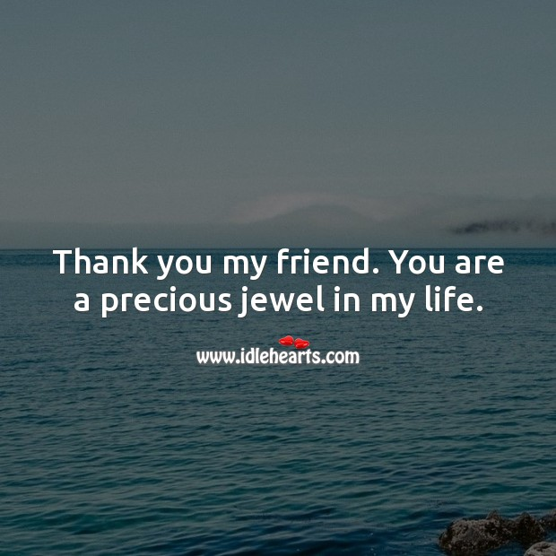 Thank you my friend. You are a precious jewel in my life. Thank You Quotes Image