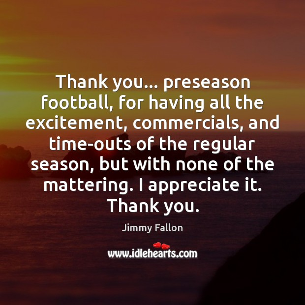 Thank you… preseason football, for having all the excitement, commercials, and time-outs Image