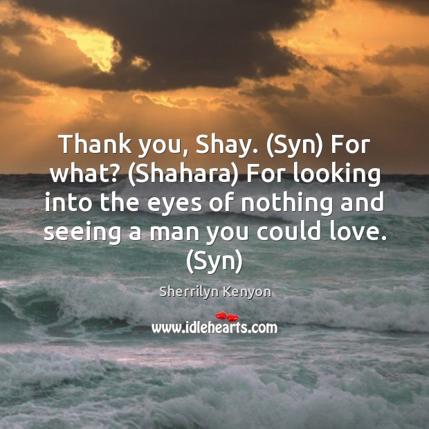 Image, Thank you, Shay. (Syn) For what? (Shahara) For looking into the eyes