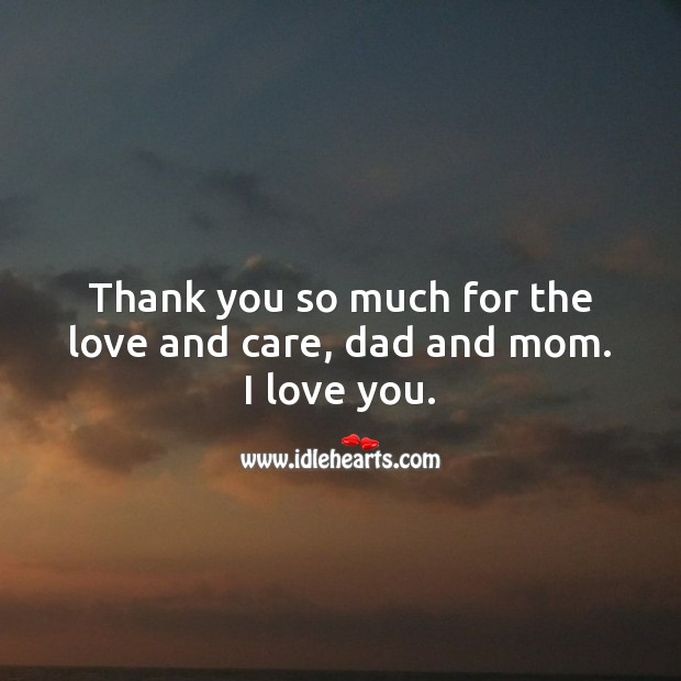 Thank you so much for the love and care, dad and mom. I love you. Thank You Messages Image