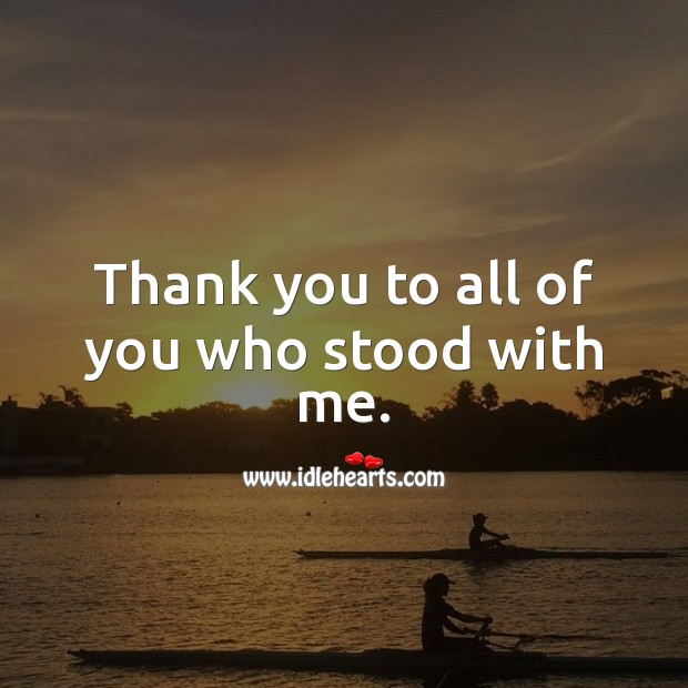 Thank you to all of you who stood with me. Thank You Quotes Image