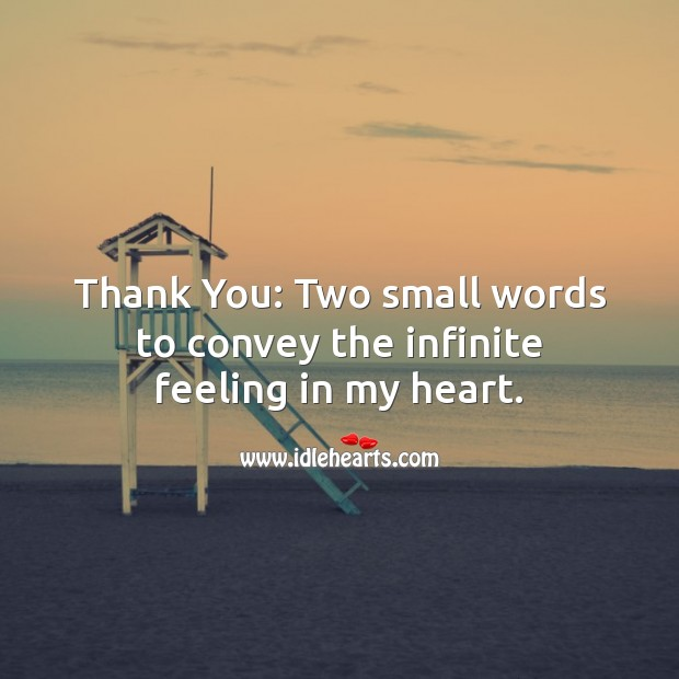 Thank You: Two small words to convey the infinite feeling in my heart. Heart Quotes Image