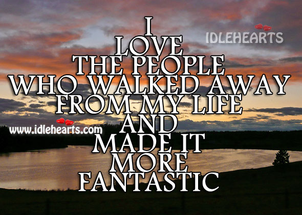 I Love The People Who Walked Away From My Life