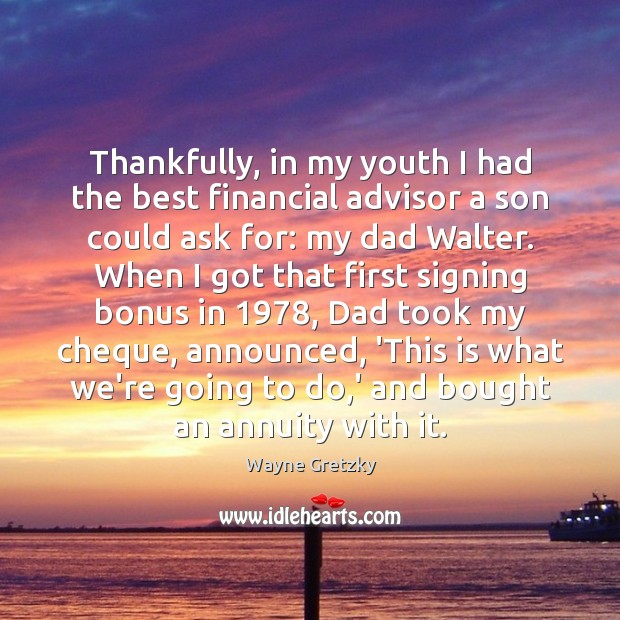 Thankfully, in my youth I had the best financial advisor a son Wayne Gretzky Picture Quote