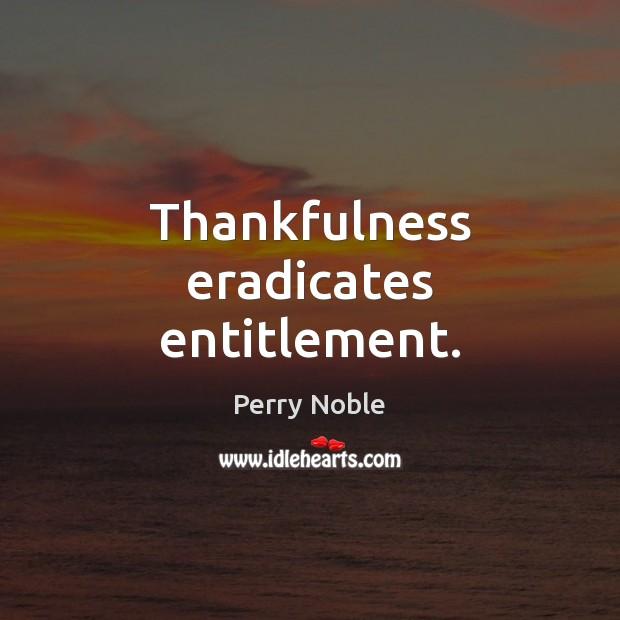 Image, Thankfulness eradicates entitlement.