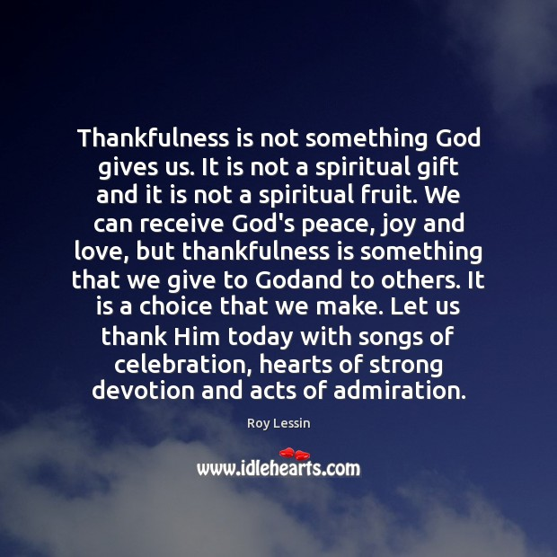 Thankfulness is not something God gives us. It is not a spiritual Image