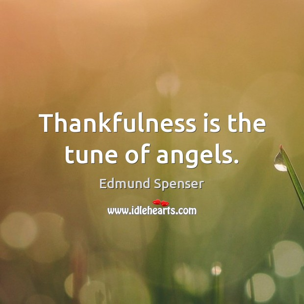 Thankfulness is the tune of angels. Edmund Spenser Picture Quote