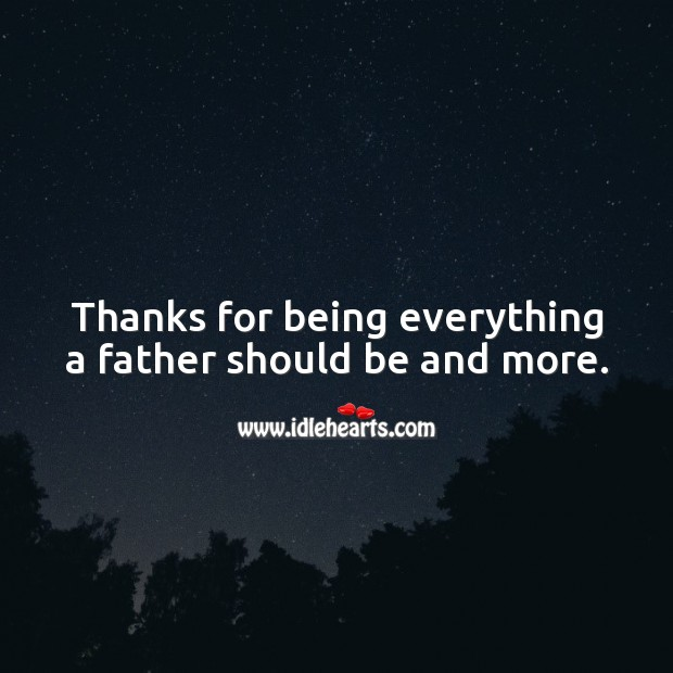Thanks for being everything a father should be and more. Father's Day Messages Image