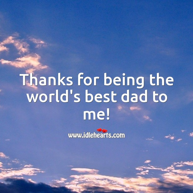 Thanks for being the world's best dad to me! Father's Day Messages Image