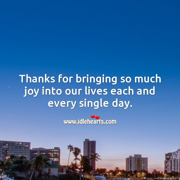 Thanks for bringing so much joy into our lives each and every single day. Thank You Quotes Image