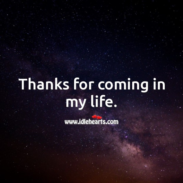 Image, Thanks for coming in my life.