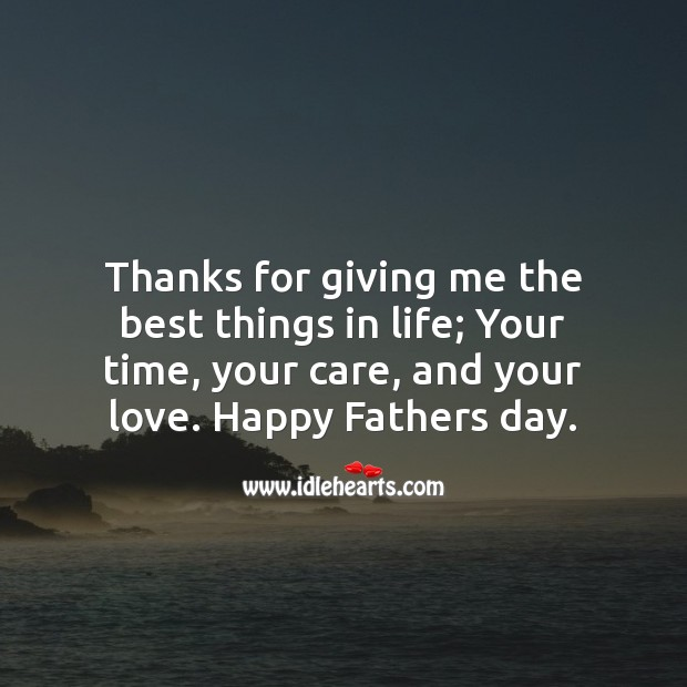 Thanks for giving me the best things in life dad. Father's Day Messages Image