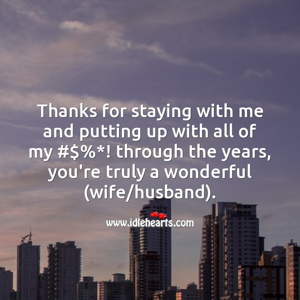 Thanks for staying with me and putting up with all of my ups and downs. Funny Wedding Anniversary Messages Image