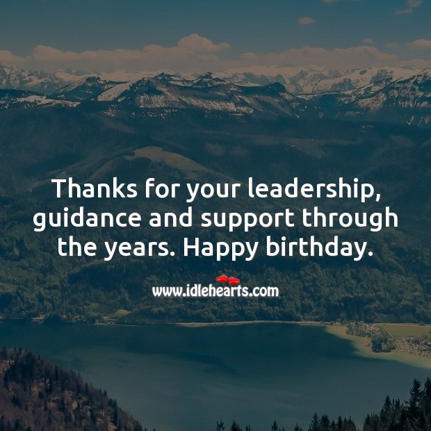 Thanks for your leadership, guidance and support through the years. Happy birthday. Birthday Messages for Boss Image