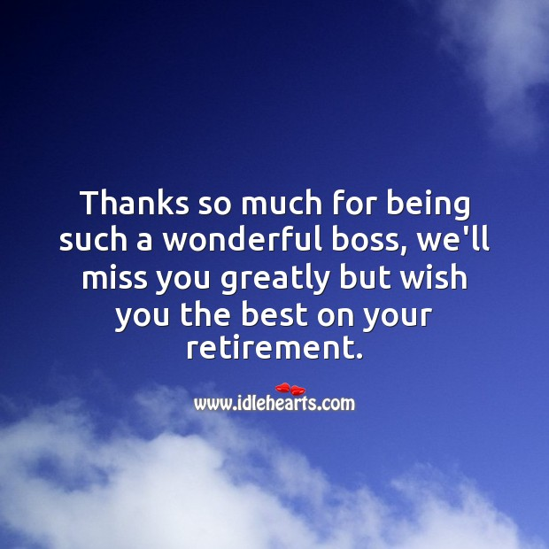 Thanks so much for being such a wonderful boss, we'll miss you. Retirement Wishes for Boss Image
