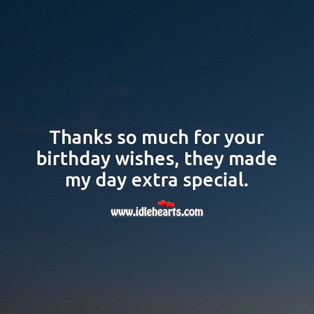 Thanks so much for your birthday wishes, they made my day extra special. Thank You for Birthday Wishes Image