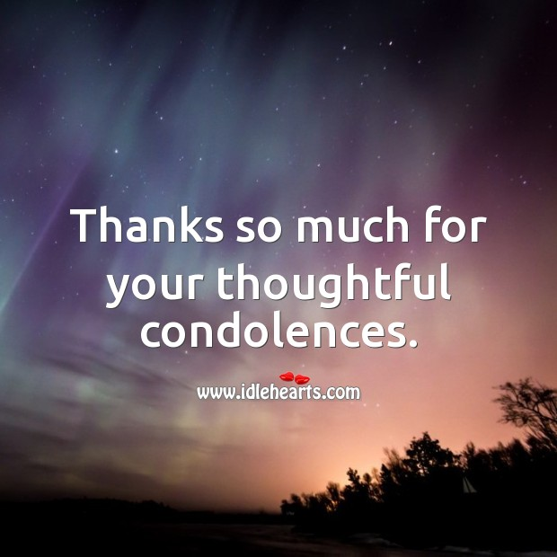 Thanks so much for your thoughtful condolences. Sympathy Thank You Messages Image