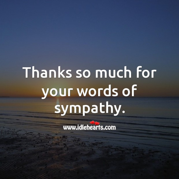 Thanks so much for your words of sympathy. Sympathy Thank You Messages Image