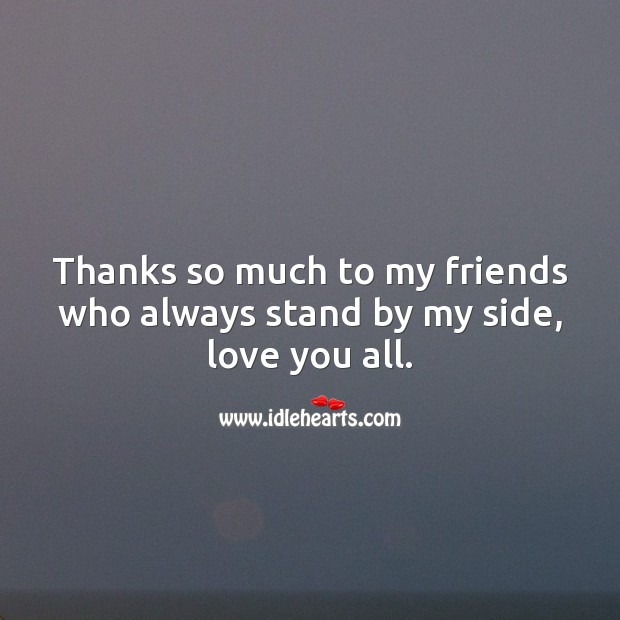 Thanks so much to my friends who always stand by my side. Thank You Messages Image