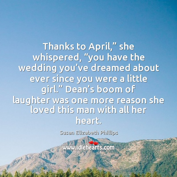 "Thanks to April,"" she whispered, ""you have the wedding you've dreamed Susan Elizabeth Phillips Picture Quote"