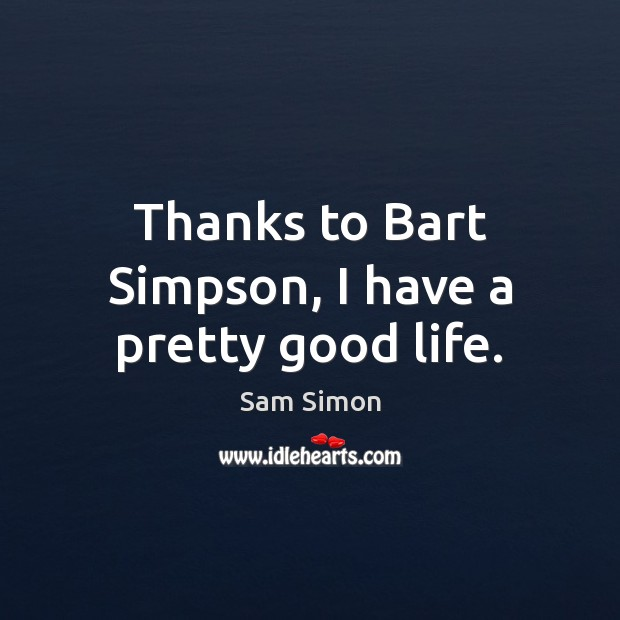 Image, Thanks to Bart Simpson, I have a pretty good life.
