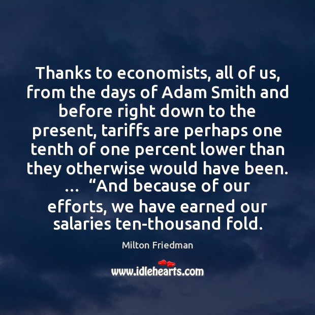 Thanks to economists, all of us, from the days of Adam Smith Image