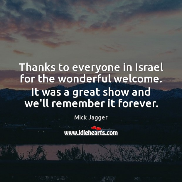 Thanks to everyone in Israel for the wonderful welcome. It was a Mick Jagger Picture Quote