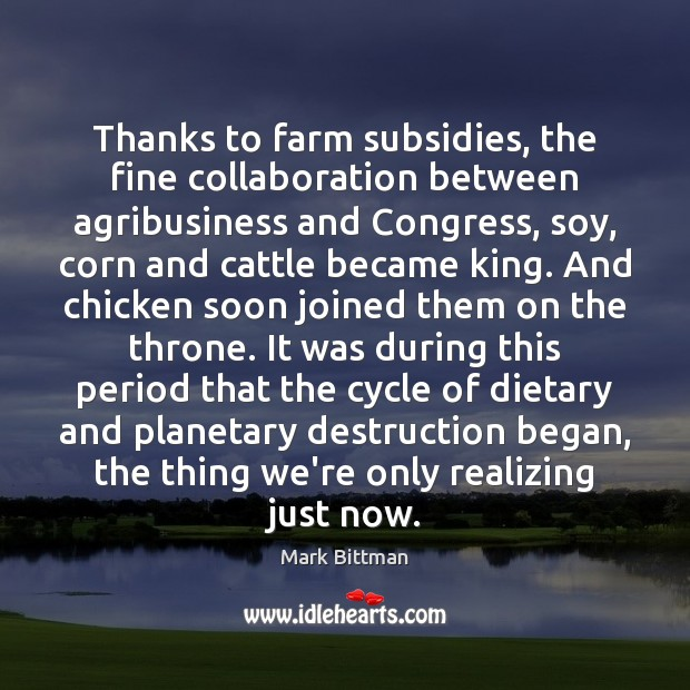 Image, Thanks to farm subsidies, the fine collaboration between agribusiness and Congress, soy,