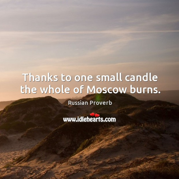 Image, Thanks to one small candle the whole of moscow burns.