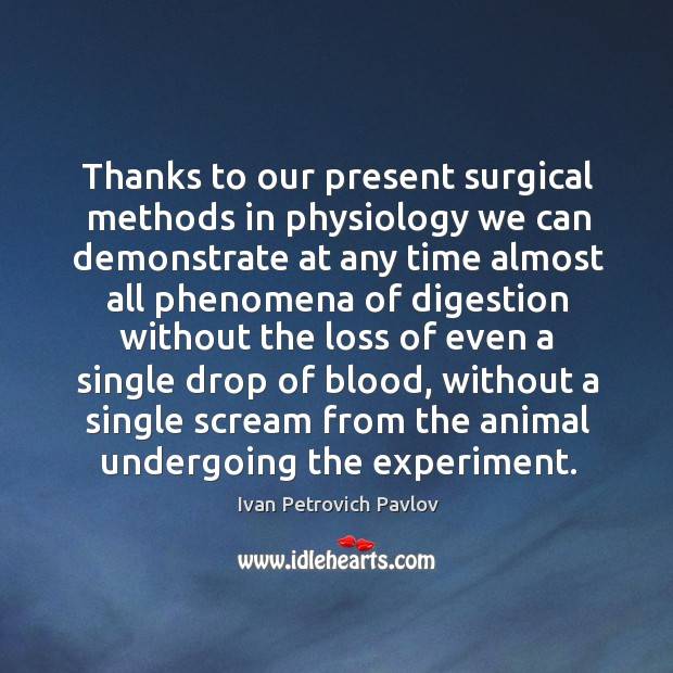 Thanks to our present surgical methods in physiology we can demonstrate at any time almost Image