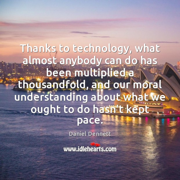 Image, Thanks to technology, what almost anybody can do has been multiplied a