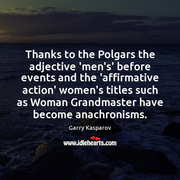 Image, Thanks to the Polgars the adjective 'men's' before events and the 'affirmative