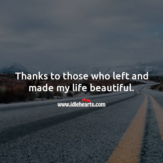 Thanks to those who left and made my life beautiful. Relationship Quotes Image