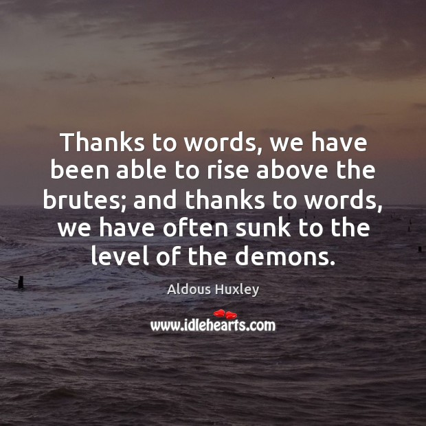 Thanks to words, we have been able to rise above the brutes; Image