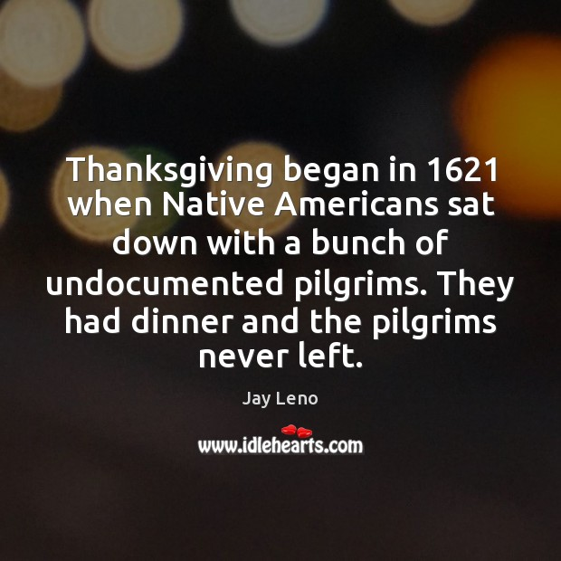 Thanksgiving began in 1621 when Native Americans sat down with a bunch of Thanksgiving Quotes Image