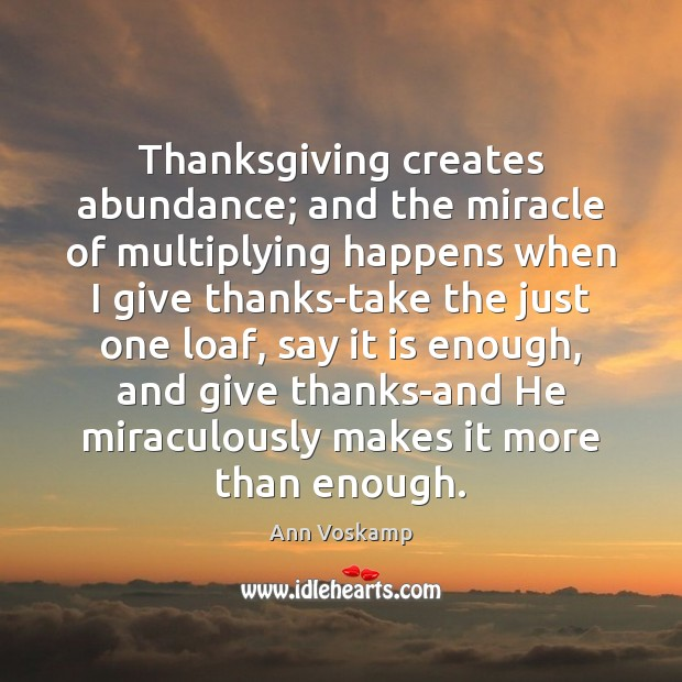 Image, Thanksgiving creates abundance; and the miracle of multiplying happens when I give