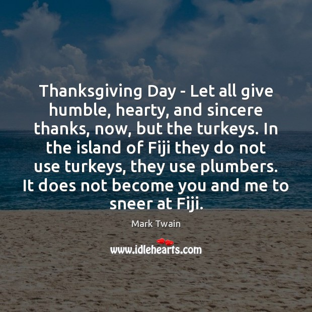 Thanksgiving Day – Let all give humble, hearty, and sincere thanks, now, Thanksgiving Quotes Image