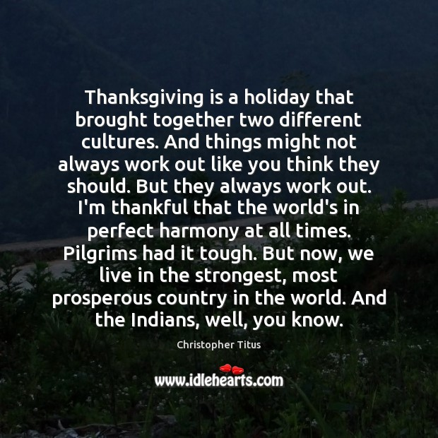 Thanksgiving is a holiday that brought together two different cultures. And things Thankful Quotes Image