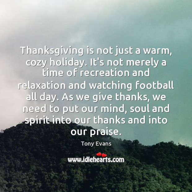 Thanksgiving is not just a warm, cozy holiday. It's not merely a Tony Evans Picture Quote