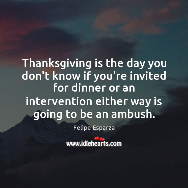 Image, Thanksgiving is the day you don't know if you're invited for dinner