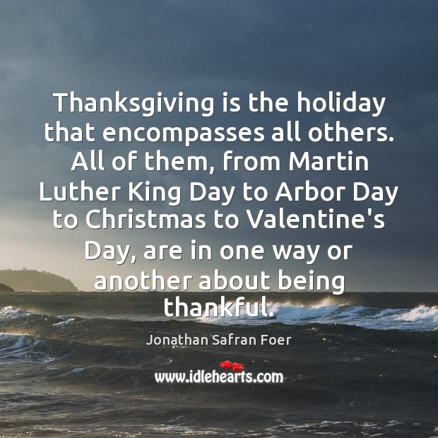 Image, Thanksgiving is the holiday that encompasses all others. All of them, from