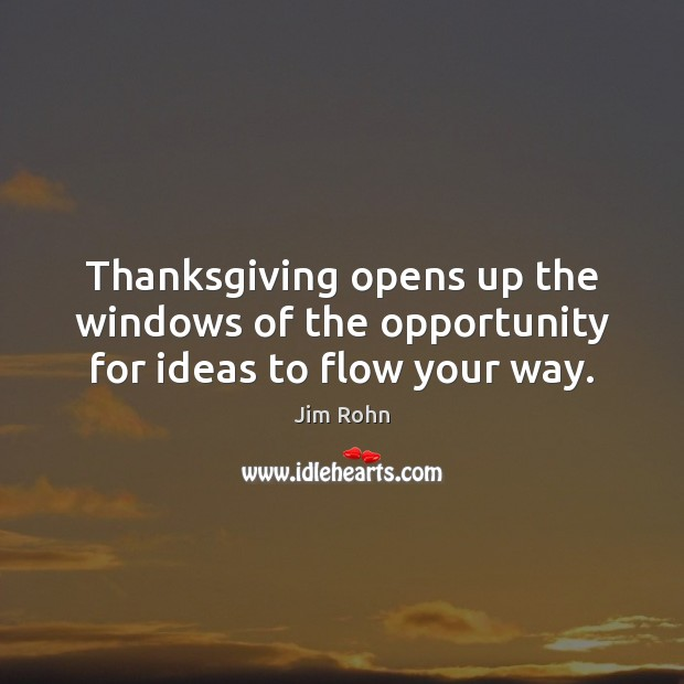 Image, Thanksgiving opens up the windows of the opportunity for ideas to flow your way.