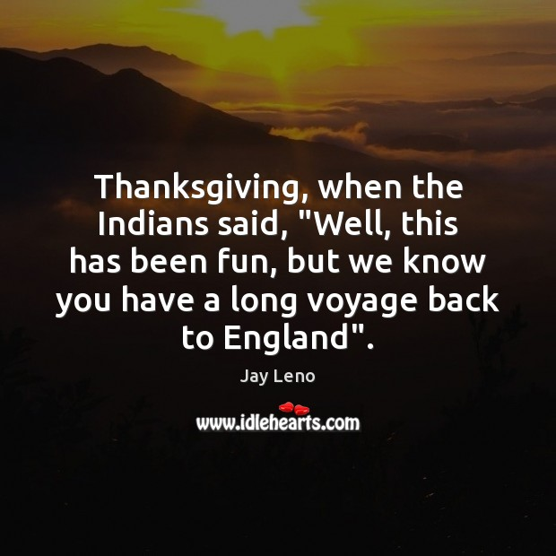 """Image, Thanksgiving, when the Indians said, """"Well, this has been fun, but we"""