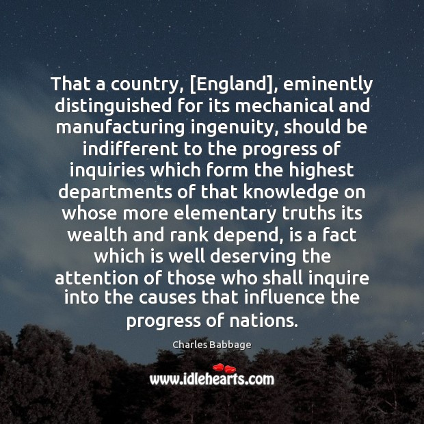 That a country, [England], eminently distinguished for its mechanical and manufacturing ingenuity, Progress Quotes Image