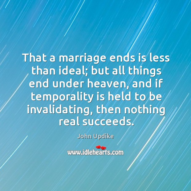 Image, That a marriage ends is less than ideal; but all things end under heaven