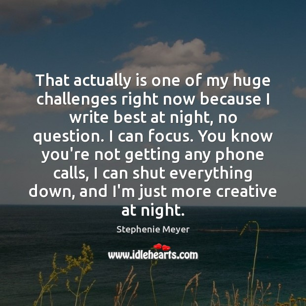 That actually is one of my huge challenges right now because I Image