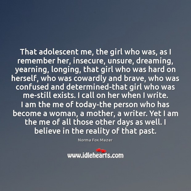 That adolescent me, the girl who was, as I remember her, insecure, Norma Fox Mazer Picture Quote