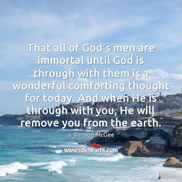 That all of God's men are immortal until God is through J. Vernon McGee Picture Quote